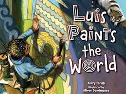 Luis Paints the World by Terry Farish