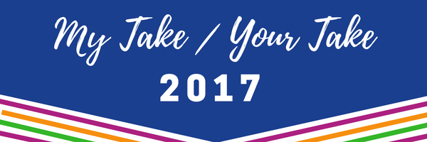 My Take / Your Take 2017