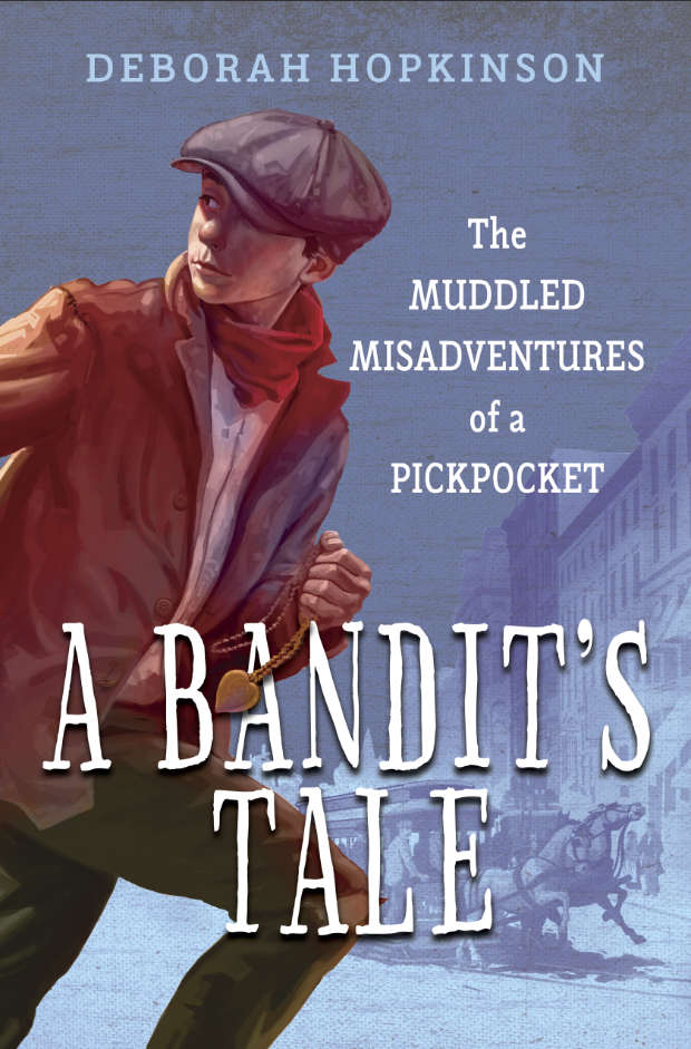 A Bandit's Tale: The Muddled Misadventures of a pickpocket, by Deborah Hopkinson