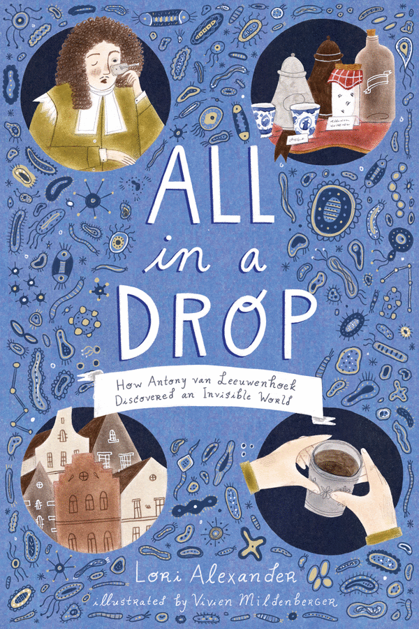 Cover for All In a Drop features drawings of microbes and vignettes of Antony Van Leeuwenhoe's life.