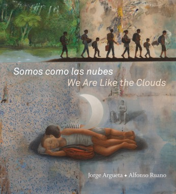 Somos como las nubes / We Are Like the Clouds by Jorge Argueta and Alfonso Ruano