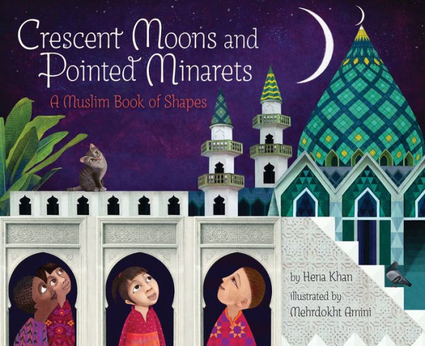 Crescent Moons and Pointed Minarets by Hena Khan