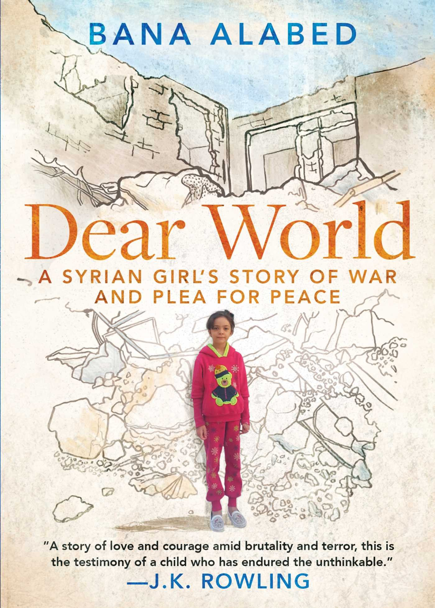 Dear World: A Syrian Girl's Story of War and Plea for Peace by Bana Alabed
