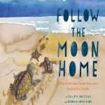 Follow the Moon Home, by Deborah Hopkinson and Philippe Cousteau