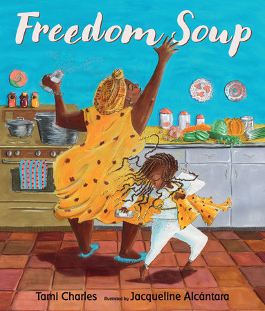 Freedom Soup cover shows a Haitain grandmother in a head scarf dancing in kitchen with child in braids.