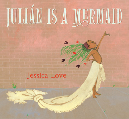 Julian Is a Mermaid Cover featuring a child posed with an arm in the air and wrapped in a sheet at the waist and a headdress of flowers