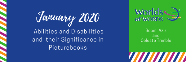 Text reads January 2020  Abilities and Disabilities and their Significance in Picturebooks by Seemi Aziz and Celeste Trimble
