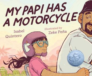 Cover of My Papi Has a Motorcycle depicts a young girl in a pink helmet smiling as she holds onto her father, who looks back at her fondly as they ride a motorcycle.