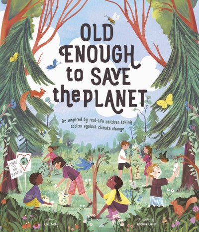 Cover of Old Enough to Save the Planet depicting a group of children in a forest cleaning up trash and planting trees and feeding birds.