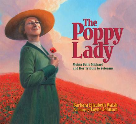 The Poppy Lady: Moina Belle Michael and Her Tribute to Veterans by Barbara Elizabeth Walsh