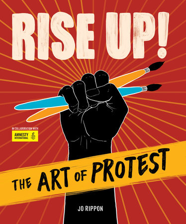 Coer of Rise Up! The Art of Protest depicting a black fist holding a blue paintrbush and an orange paintbrush in front of a red background.