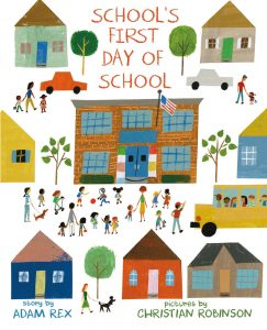 School's First Day of School by Adam Rex with illustrations by Christian Robinson