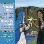 Sisters in Blue: Sor María de Ágreda Comes to New Mexico/Hermanas de azul: Sor María de Ágreda viene a Nuevo México by Anna M. Nogar and Enrique R. Lamadrid