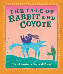Cover art for The Tale of Rabbit and Coyote depicts rabbit riding on coyote's back illustrated in a Oaxacan-style.