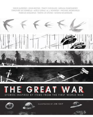 The Great War, Stories Inspired by Items from the First World War by David Almond, John Boyne, Tracy Chevalier, Ursula Dubosarsky, Timothée De Fombelle, Adèle Geras, A. L. Kennedy, Michael Morpurgo, Marcus Sedgwick, Tanya Lee Stone, and Sheena Wilkinson