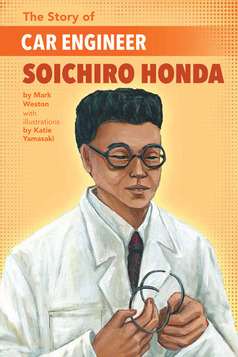 The Story of Car Engineer Soichiro Honda by Mark Weston