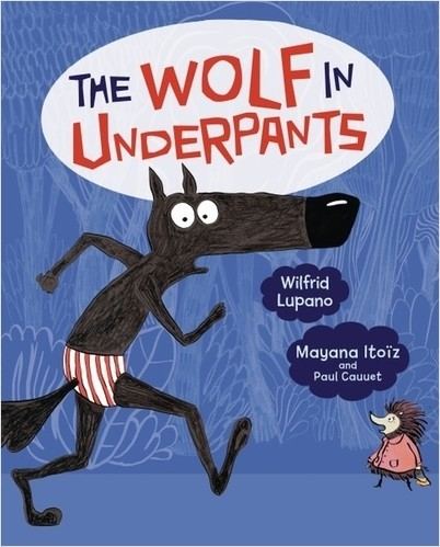 The Wolf in Underpants cover features a wide-eyed wolf in striped briefs running past a hedgehog.