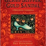 Glass Slipper, Gold Sandal: A Worldwide Cinderella by Paul Fleischman