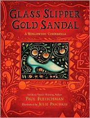 Glass Slipper, Gold Sandal: A Worldwide Cinderell by Paul Fleischman