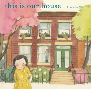Cover of This Is Our House depicting a young Korean girl in a yellow dress in front of a brick house.