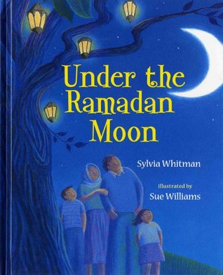 Cover of Under the Ramadan Moon depicting a family of four (a mother, father, a son and a daughter) looking up at a cresent moon in a blue sky, as they stand under a large tree with lights in it.